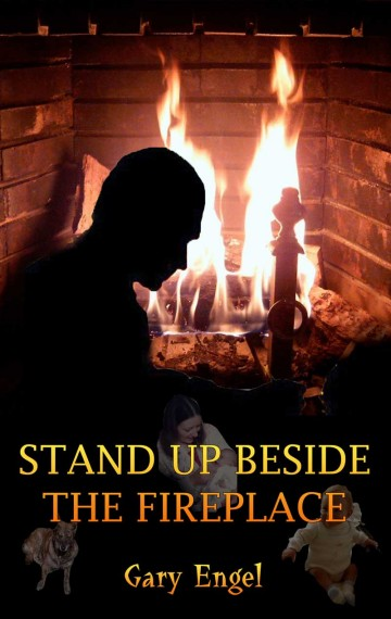 Stand Up Beside the Fireplace