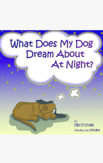 What Does My Dog Dream About At Night?